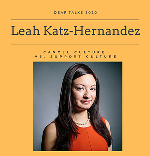"Photo has an orange background with text ""Deaf Talks 2020 Leah Katz-Hernandez Cancel Culture vs. Support Culture"" with a photo insert of Leah, a Latinx person in an orange sheath dress and pearl necklace in front of a gray background, at bottom center."